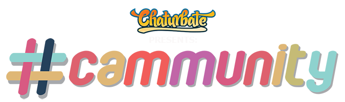 Chaturbate Presents: #Cammunity